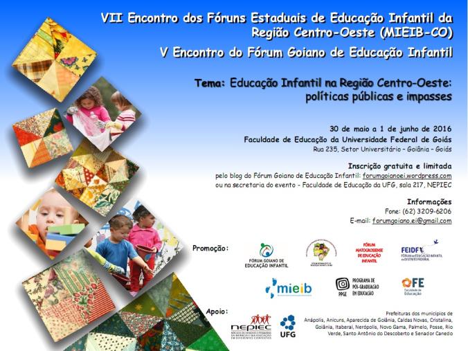 VII ENCONTRO DOS FÓRUNS ESTADUAIS DE EDUCAÇÃO INFANTIL DA REGIÃO CENTRO-OESTE (MIEIB CENTRO-OESTE) E O V ENCONTRO DO FÓRUM GOIANO DE EDUCAÇÃO INFANTIL